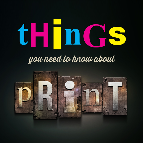 Things you need to know about print